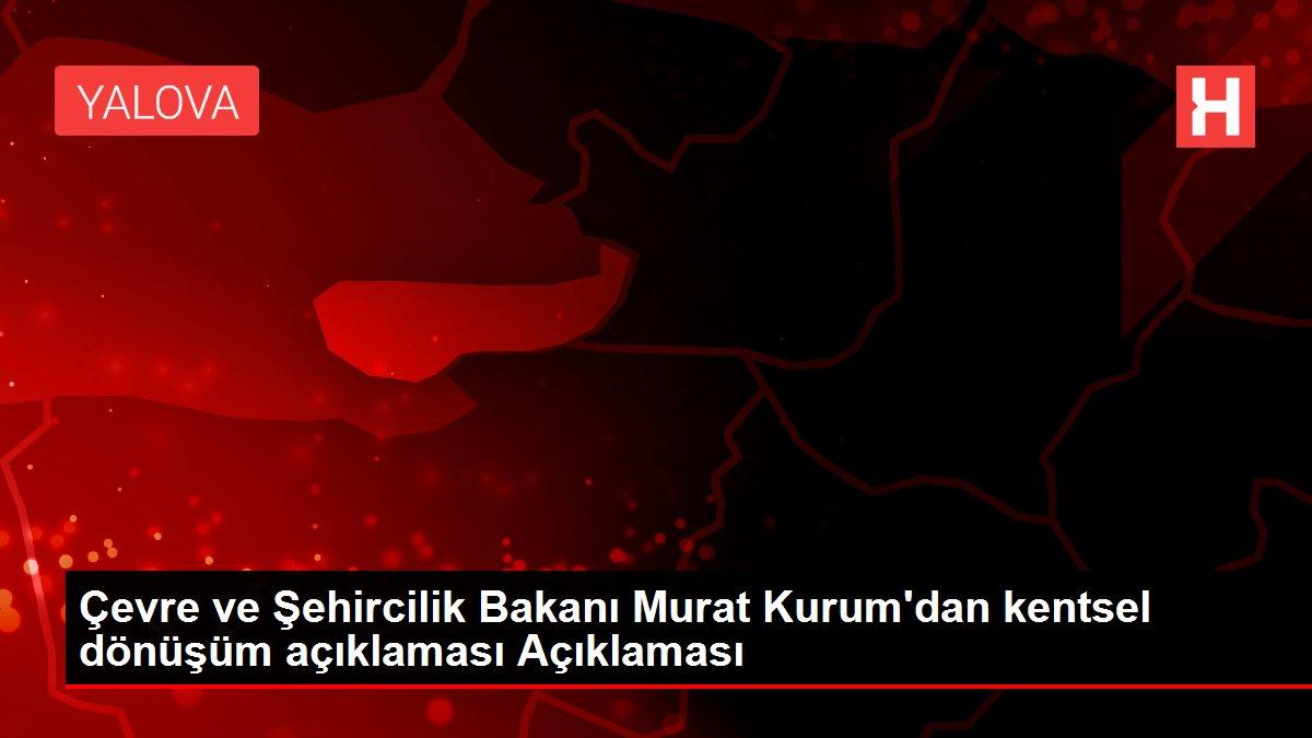 Çevre ve Şehircilik Bakanı Murat Kurum'dan kentsel dönüşüm açıklaması Açıklaması