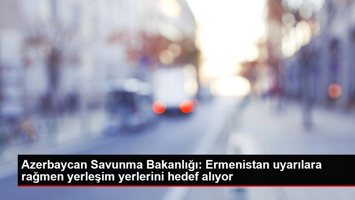 Son dakika haber: Azerbaycan Savunma Bakanlığı: Ermenistan uyarılara rağmen yerleşim yerlerini hedef alıyor